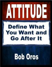 Attitude: Define What You Want and Go After It