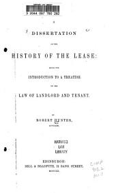 A Dissertation on the History of the Lease: Being the Introduction to A Treatise on the Law of Landlord and Tenant