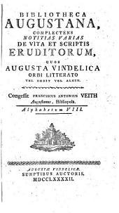 Bibliotheca Augustana: Complectens Notitias Varias De Vita Et Scriptis Eruditorum, Quos Avgvsta Vindelica Orbi Litterato Vel Dedit Vel Aluit. Alphabetum VIII, Volume 8