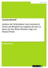 Analyse der Zeitstruktur eines narrativen Textes am Beispiel Las esquinas del aire en busca de Ana María Martinez Sagi von Manuel Prada