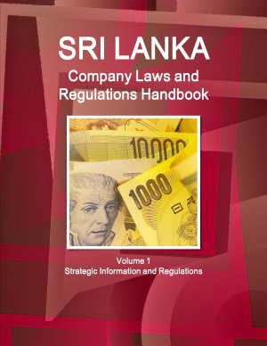 Sri Lanka Company Laws and Regulations Handbook Volume 1 Strategic Information and Regulations PDF