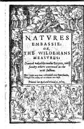 Natvres Embassie: Or, The Wilde-mans Measvres: Danced Naked by Twelue Satyres, with Sundry Others Contunued in the Next Section ...