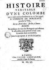 Histoire veritable d'vne colombe qui a paru miraculeusement en vn lieu appellé L'Ormaie de Bordeaux, proche la Ville, Le 15. Avril 1652. sur les 7 heures du matin... [Signé G. Bourdelois, Aumosnier de l'Ormaie]