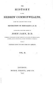 History of the Hebrew Commonwealth: From the Earliest Times to the Destruction of Jerusalem, A.D. 72, with a Continuation to the Time of Adrian, Volume 2