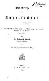 Die Gesetze der Angelsachsen. In der Ursprache, mit Uebersetzung und Erläuterungen herausgegeben von Dr. Reinhold Schmid