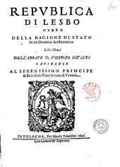Republica di Lesbo ouero Della ragione di stato in vn dominio aristocratico libri dieci dell'abbate d. Vincenzo Sgualdi casinense ..
