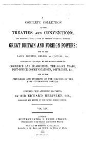 Hertslet's Commercial Treaties: A Collection of Treaties and Conventions, Between Great Britain and Foreign Powers, and of the Laws, Decrees, Orders in Council, &c., Concerning the Same, So Far as They Relate to Commerce and Navigation, Slavery, Extradition, Nationality, Copyright, Postal Matters, &c., and to the Privileges and Interests of the Subjects of the High Contracting Parties. Compiled from Authentic Documents ...
