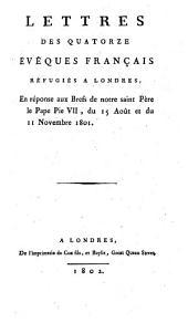 Lettres des quatorze Evêques Français refugiés à Londres en réponse aux brefs de N S. Père le Pape PieVIIe siècle du 15 août et du 11 novembre 1801