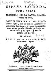 España sagrada: Memorias de la Santa Iglesia esenta de León, concernientes a los cinco últimos siglos, con un copioso apéndice de Concilios, escrituras..., Volumen 36