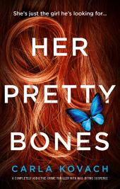 Her Pretty Bones: A completely addictive crime thriller with nail-biting suspense