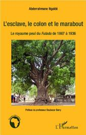 L'esclave, le colon et le marabout: Le royaume peul du Fuladu de 1867 à 1936
