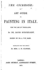The Cicerone: Or, Art Guide to Painting in Italy. For the Use of Travellers