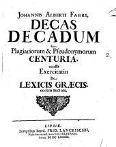 Decas decadum, sive plagiariorum et pseudonymorum centuria: accessit exercitatio de lexicis Graecis eodem auctore