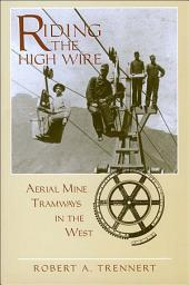 Riding the High Wire: Aerial Mine Tramways in the West