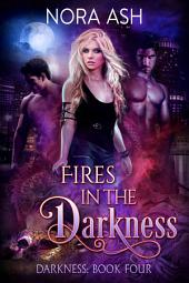 Fires in the Darkness (Darkness #4): A Paranormal Ménage Romance