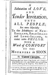 A Salutation of love and tender invitation unto all people, but more especially to the inhabitants of New England, Road-Island and Long-Island, to come unto Shiloh, etc