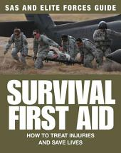 Survival First Aid: How to treat injuries and save lives