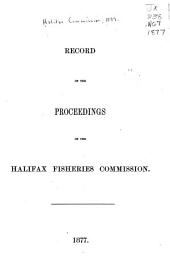Record of the Proceedings of the Halifax Fisheries Commission, 1877: Volume 1