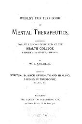 World's Fair Text Book of Mental Therapeutics: Comprising Twelve Lessons Delivered at the Health College ... Chicago