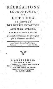 Récréations économiques, ou, Lettres de l'auteur des représentations aux magistrats, a M. le chevalier Zanobi: principal interlocuteur des Dialogues sur le commerce des bleds