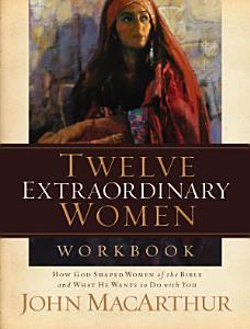 Twelve Extraordinary Women Workbook Book