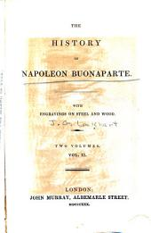 The History of Napoleon Buonaparte: With Engravings on Steel and Wood ...