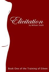 Elicitation: Book One of The Training of Eileen