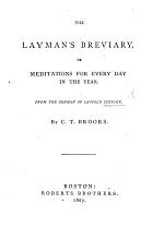 The Layman's Breviary, Or Meditations for Every Day in the Year. From the German ... by C. T. Brooks
