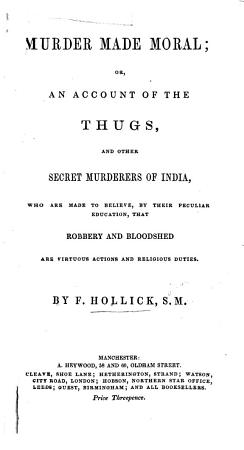 Murder made moral  or  an account of the Thugs  and other secret murderers of India  etc PDF