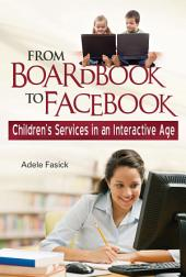 From Boardbook to Facebook: Children's Services in an Interactive Age: Children's Services in an Interactive Age
