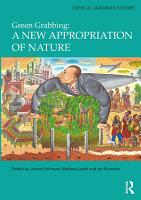 Green Grabbing  A New Appropriation of Nature PDF