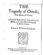 The tragoedy of Othello, the Moore of Venice: As it hath beene diuerse times acted at the Globe, and at the Black-Friers, by His Maiesties seruants