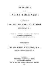 Memorials of an Indian missionary; or a memoir of the rev. Michael Wilkinson: Compiled by a member of his family, with selections from his published works, letters from native converts; and an introduction by the rev. Robert Whytehead