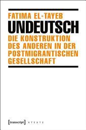 Undeutsch: Die Konstruktion des Anderen in der postmigrantischen Gesellschaft