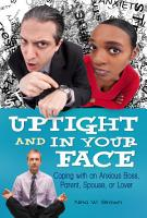 Uptight and In Your Face  Coping with an Anxious Boss  Parent  Spouse  or Lover PDF