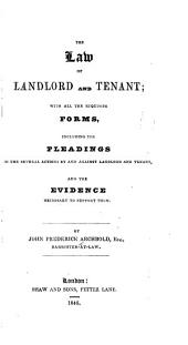 The Law of Landlord and Tenant: With All the Requisite Forms, Including the Pleadings in the Several Actions by and Against Landlord and Tenant, and the Evidence Necessary to Support Them