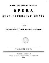 Philippi Melanthonis Opera quae supersunt omnia: Volume 5