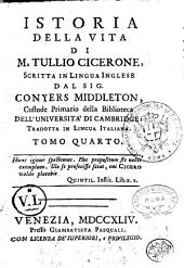 Istoria della vita di M. Tullio Cicerone, scritta in lingua inglese dal sig. Conyers Middleton, custode primario della biblioteca dell'Universita di Cambridge: tradotta in lingua italiana. Tomo primo [-quinto]: Volume 4