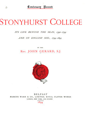 Stonyhurst College  Its Life Beyond the Seas  1592 1794 and on English Soil  1794 1894
