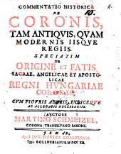 Commentatio historica de coronis tam antiquis quam modernis iisque regiis. Speciatim de origine et fatis sacrae angelicae et apostolicae Regni Hungariae coronae (etc.)