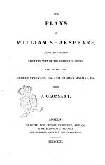 The Plays of William Shakspeare Accurately Printed from the Text of the Corrected Copies, Left by the Late George Steevens, Esq. and Edmond Malone, Esq