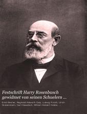 Festschrift Harry Rosenbusch gewidmet von seinen Schuelern zum siebzigsten Geburtstag 24. Juni 1906 ...