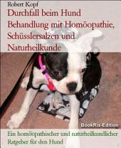 Durchfall beim Hund - Diarrhoe behandeln mit Homöopathie, Schüsslersalzen (Biochemie) und Naturheilkunde: Ein homöopathischer, biochemischer und naturheilkundlicher Ratgeber für den Hund