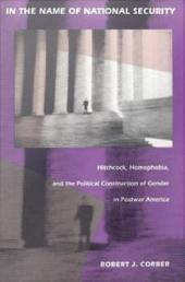 In the Name of National Security: Hitchcock, Homophobia, and the Political Construction of Gender in Postwar America