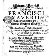 Lebens-Begrieff dess Heiligen Francisci Xaverii, auss der Gesellschafft Jesu, grossen Indianer Apostels, und wunderthätigen Pest-Patrons