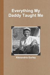 Everything My Daddy Taught Me Book PDF