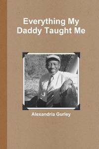Everything My Daddy Taught Me Book