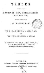 Tables for the use of nautical men, astronomers and others, by O. Gregory, W.S.B. Woolhouse, and J. Hann