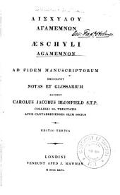 Æschyli Agamenon ad fidem manuscriptorum emendavit notas et glossarium adjecit