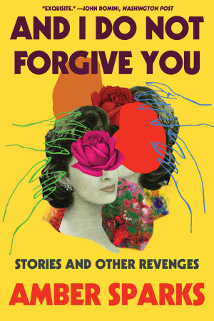 And I Do Not Forgive You  Stories and Other Revenges